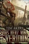 Das Herz von Veridon: Roman (German Edition) - Tim Akers