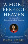 A More Perfect Heaven: How Copernicus Revolutionised the Cosmos - Dava Sobel
