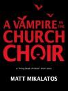 The Vampire in the Church Choir - Matt Mikalatos
