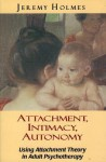 Attachment, Intimacy, Autonomy: Using Attachment Theory in Adult Psychotherapy - Jeremy Holmes
