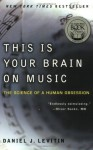 This Is Your Brain on Music: The Science of a Human Obsession - Daniel J. Levitin