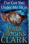 I've Got You Under My Skin: A Novel (Under Suspicion Novel) - Mary Higgins Clark