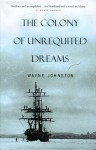 The Colony Of Unrequited Dreams - Wayne Johnston