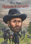 Who Was Ulysses S. Grant? - Megan Stine, Nancy Harrison, Mark Edward Geyer