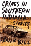 Crimes in Southern Indiana: Stories - Frank Bill