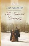 The Heiress's Courtship - Gina Welborn