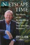 Netscape Time: The Making of the Billion-Dollar Start-Up That Took on Microsoft - Jim Clark, Owen Edwards