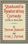 Shadwell's Restoration Comedy: A Play in Three Acts - Frank J. Morlock, Thomas Shadwell