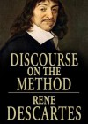 A Discourse on Method, Meditations on the First Philosophy, and Principles of Philosophy - René Descartes, James Adams