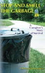 Stop and Smell the Garbage: A Caregiver's Story of Survival - Christine Sutton