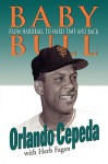 Baby Bull: From Hardball to Hard Time and Back - Orlando Cepeda