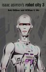 Isaac Asimov's Robot City 3 - Rob Chilson, William F. Wu
