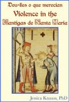 Deu-lles o que merecian: Violence in the Cantigas de Santa Maria - Jessica Knauss