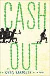 Cash Out: A Novel - Greg Bardsley