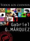 Todos los cuentos (Spanish Edition) - Gabriel García Márquez