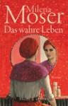 Das wahre Leben - Milena Moser