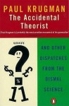 The Accidental Theorist: And Other Dispatches from the Dismal Science - Paul Krugman