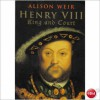 Henry VIII. King and Court - Alison Weir