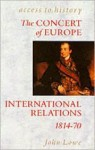 The Concert of Europe: International Relations, 1814-70 (Access to History) - John Lowe