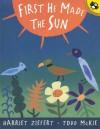 First He Made the Sun - Harriet Ziefert, Todd McKie