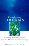 Transforming Dreams: Learning Spiritual Lessons From The Dreams You Never Forget - Kelly Bulkeley