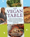 The Vegan Table: 200 Unforgettable Recipes for Entertaining Every Guest at Every Occasion - Colleen Patrick-Goudreau