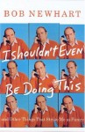 I Shouldn't Even Be Doing This!: And Other Things that Strike Me as Funny - Bob Newhart