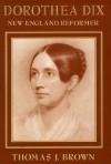 Dorothea Dix: New England Reformer (Harvard Historical Studies) - Thomas J. Brown