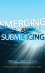 Emerging or Submerging: Exposing the Emergent Movement's Liberal Views - Brian Brodersen