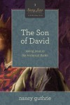 Son of David: See Jesus in the Historical Books (a 10-Week Study) - Nancy Guthrie