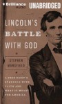 Lincoln's Battle with God: A President's Struggle with Faith and What It Meant for America - Stephen Mansfield