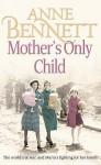 Mother's Only Child - Anne Bennett, Caroline Lennon