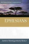 Ephesians: An Expositional Commentary - James Montgomery Boice