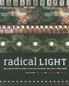 Radical Light: Alternative Film and Video in the San Francisco Bay Area, 1945�2000 - Steve Anker, Kathy Geritz, Steve Seid