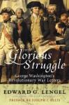 This Glorious Struggle: George Washington's Revolutionary War Letters - George Washington, Edward G. Lengel