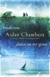 Breaktime & Dance on My Grave: AND Dance on My Grave (The Dance Sequence) - Aidan Chambers