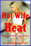 Hot Wife Heat: Twenty Sexy Wife Erotica Stories - Nycole Folk, Skyler French, Savannah Deeds, Amy Dupont, Connie Hastings