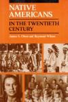 Native Americans in the Twentieth Century - James S. Olson, Raymond Wilson