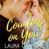 Counting on You (Amarillo Sour #1) - Laura Chapman, Rebecca Hansen