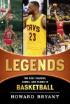 Legends: The Best Players, Games, and Teams in Basketball - Howard Bryant