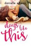 Days Like This - Danielle Ellison