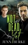 Not Dead Yet (Not Dead Yet #1) - Jenn Burke