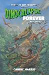 Dinocalypse Forever: Spirit of the Century Presents (Dinocalypse Trilogy Book 3) - Carrie Harris, Amanda Valentine
