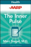 AARP The Inner Pulse: Unlocking the Secret Code of Sickness and Health - Marc Siegel
