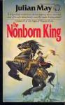 The Nonborn King - Julian May