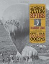 Lincoln's Flying Spies: Thaddeus Lowe and the Civil War Balloon Corps - Gail Jarrow