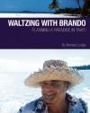 Waltzing with Brando: Planning a Paradise in Tahiti - Bernard Judge
