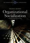 Organizational Socialization: Joining and Leaving Organizations - Michael Kramer