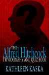 The Alfred Hitchcock Triviography and Quiz Book - Kathleen Kaska