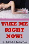 Take Me Right Now! Five Explicit Erotica Stories - Sarah Blitz, Connie Hastings, Nycole Folk, Amy Dupont, Angela Ward